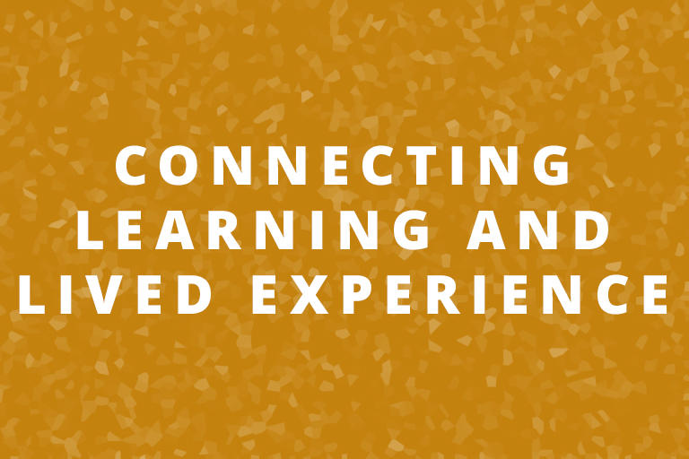 Connecting Learning and Lived Experience