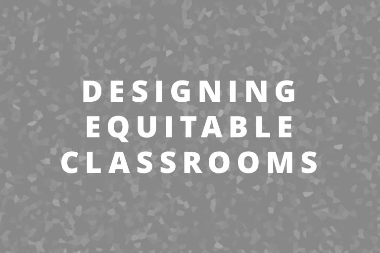 Designing Equitable Classrooms