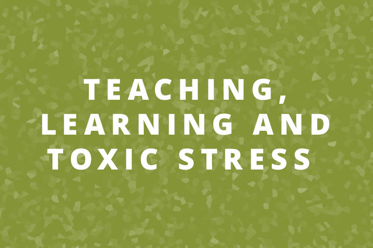toxic stresses on campus and in the classrooms