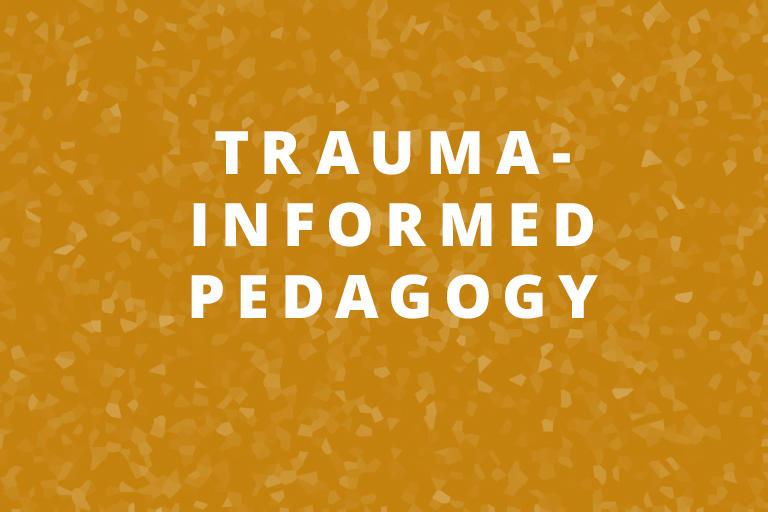 Trauma Informed Pedagogy