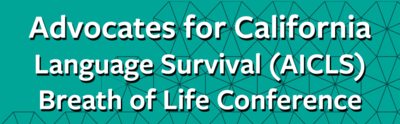 Advocates for California Language Survival (AICLS) Breath of Life Conference