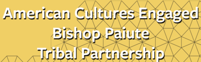American Cultures Engaged Bishop Paiute Tribal Partnership